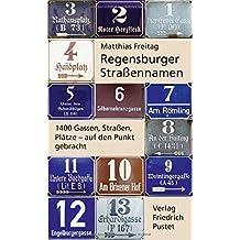 Regensburger Straßennamen: 1400 Gassen, Straßen, Plätze - auf den Punkt gebracht (Regensburg - UNESCO Weltkulturerbe)