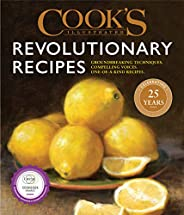 Cook's Illustrated Revolutionary Recipes: Groundbreaking Recipes That Will Change the Way You