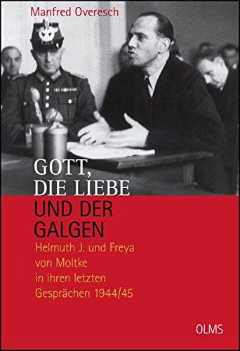 Gott, die Liebe und der Galgen: Helmuth J. und Freya von Moltke in ihren letzten Gesprächen 1944/45. Ein Essay. (Lebensberichte – Zeitgeschichte)