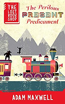 The Perilous Present Predicament: A Kids Christmas Book Full Of Adventure (The Lost Bookshop 4) by [Maxwell, Adam]