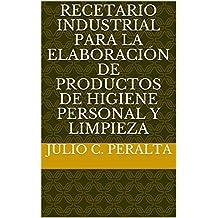 Recetario industrial para la elaboración de productos de higiene personal y limpieza (Spanish Edition)