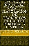 Recetario industrial para la elaboración de productos de higiene personal y limpieza