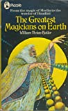 The Greatest Magicians on Earth: The Workers of Some of History's Most Incredible Wonders- with an Account of Their Feats, Tricks, Illusions, Miracles and Spells (Piccolo)