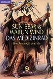 Das Medizinrad - Eine Astrologie der Erde - Sun Bear, Wabun Wind