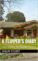 A Flipper's Diary: Case Studies In Flipping Houses