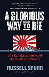 A Glorious Way to Die: The Kamikaze Mission of the Battleship Yamato by Russell Spurr (2010-03-09)
