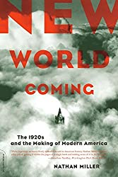 New World Coming: The 1920s And The Making Of Modern America by Nathan Miller (2004-07-28)