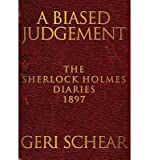 [(A Biased Judgement: The Sherlock Holmes Diaries 1897)] [ By (author) Geri Schear ] [October, 2014]