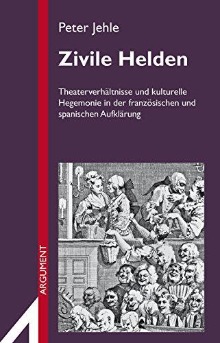 Zivile Helden: Theaterverhältnisse und kulturelle Hegemonie in der französischen und spanischen Aufklärung (Argument Sonderband Neue Reihe 306)