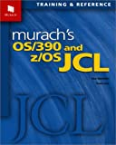 Murach's OS/390 and Z/OS JCL (Murach: Training & Reference)