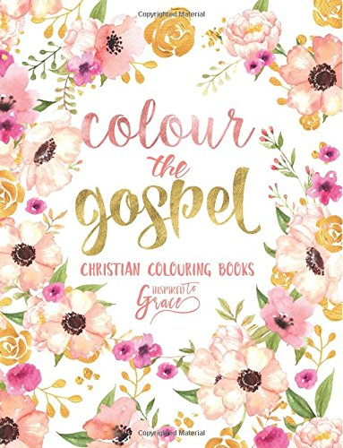 Colour The Gospel: Inspired To Grace: Christian Colouring Books: Day & Night (Inspirational Colouring Books for Grown-Ups)