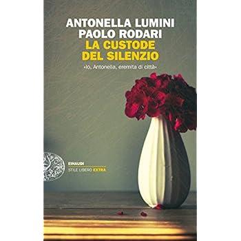 La Custode Del Silenzio. «Io, Antonella, Eremita Di Città»