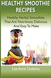 Healthy Smoothie Recipes: Healthy Herbal Smoothies That Are Nutritious, Delicious and Easy to Make by Lee Anne Dobbins (2012-05-29)