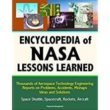 Encyclopedia of NASA Lessons Learned: Thousands of Aerospace Technology Engineering Reports on Problems, Accidents, Mishaps, Ideas and Solutions - Space ... Rockets, Aircraft (English Edition)