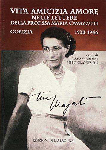 Vita amicizia amore nelle lettere della prof.ssa Maria Cavazzuti. Gorizia 1938-1946