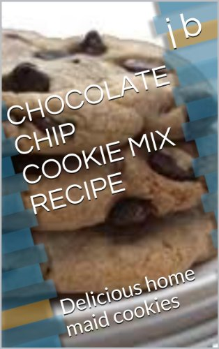 CHOCOLATE CHIP COOKIE MIX RECIPE: Delicious home maid cookies (English Edition)