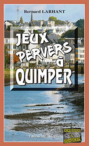 Jeux pervers à Quimper: Une enquête père-fille en Bretagne (Enquêtes & Suspense)