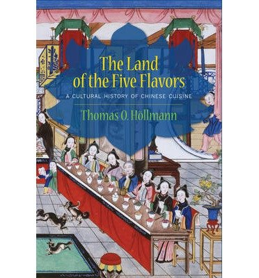 [(The Land of the Five Flavors: A Cultural History of Chinese Cuisine)] [Author: Thomas O. Höllmann] published on (January, 2014)