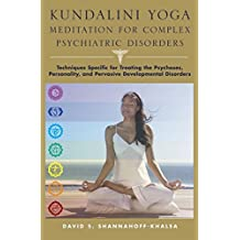 Kundalini Yoga Meditation for Complex Psychiatric Disorders: Techniques Specific for Treating the Psychoses, Personality, and Pervasive Developmental Disorders by David Shannahoff-Khalsa (2010-04-16)