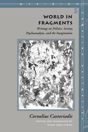 World in Fragments: Writings on Politics, Society, Psychoanalysis, and the Imagination (Meridian: Crossing Aesthetics)