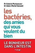Les bactéries, des amies qui vous veulent du bien de Anne-Marie CASSARD