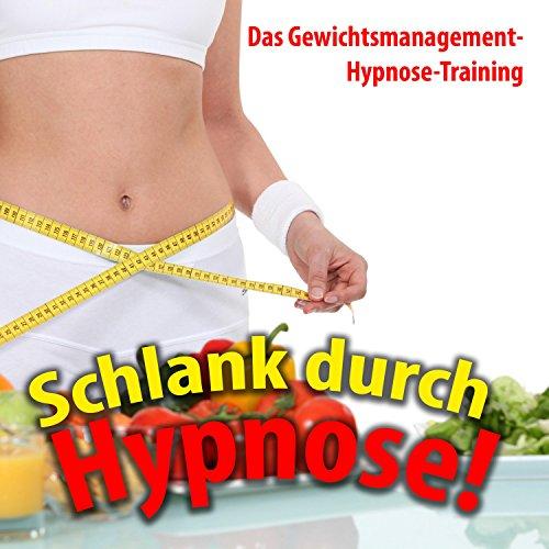 Schlank durch Hypnose: Mentaltraining für ein gelungenes Gewichtsmanagement.