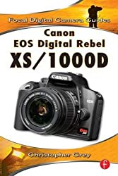 Canon EOS Digital Rebel XS/1000D: Focal Digital Camera Guides by Christopher Grey (2008-12-01)