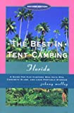 The Best in Tent Camping: Florida, 2nd: A Guide to Campers Who Hate RVs, Concrete Slabs, and Loud Portable Stereos