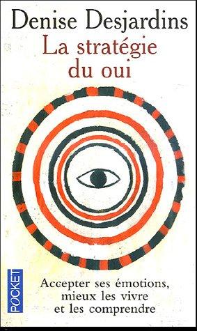 La stratégie du oui : L'émotion et ses thérapeutiques : de la Tradition au Lying par Denise Desjardins