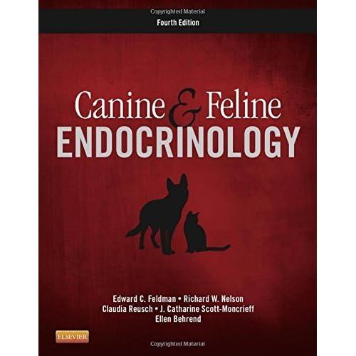 Canine and Feline Endocrinology, 4e by Edward C. Feldman DVM DACVIM Richard W. Nelson DVM Claudia Reusch J. Catharine Scott-Moncrieff(2015-01-01)