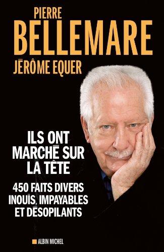 Ils ont marché sur la tête : 450 faits divers inouïs, impayables et désopilants par Jérôme Equer