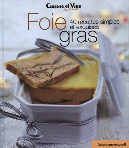 Foie gras : 40 recettes simples et exquises par Marie Claire