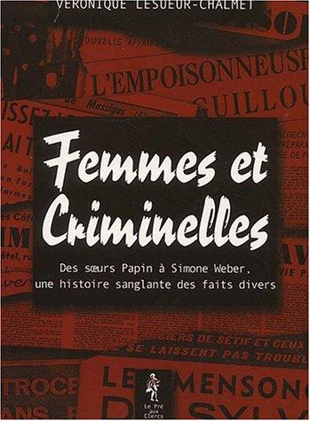 Femmes et criminelles. Des soeurs Papin à Simone Weber, une histoire sanglante des faits divers