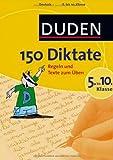150 Diktate 5. bis 10. Klasse: Regeln und Texte zum Üben (Duden - 150 Übungen)