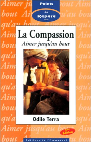 La Compassion : aimer jusqu'au bout. point de repère