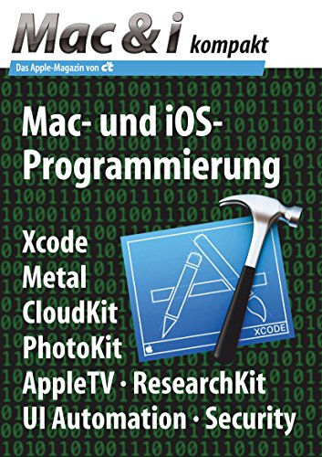 Mac & i kompakt: Mac- und iOS-Programmierung: Xcode, Metal, CloudKit, PhotoKit, AppleTV, ResearchKit, UI Automation, Security