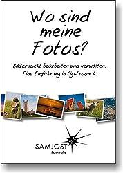 Wo sind meine Fotos? Bilder leicht bearbeiten und verwalten. Eine Einführung in Lightroom 4. by Sam Jost (2013-02-11)