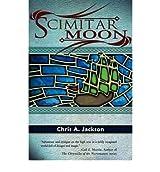 [Scimitar Moon [ SCIMITAR MOON ] By Jackson, Chris A ( Author )Aug-01-2009 Paperback