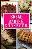 Best Baking Cookbooks - Bread Baking Cookbook: Delicious Homemade Bread And Muffin Review