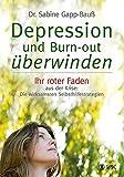 Depression und Burn-out überwinden: Ihr roter Faden aus der Krise: Die wirksamsten Selbsthilfestrategien - Dr. Sabine Gapp-Bauß