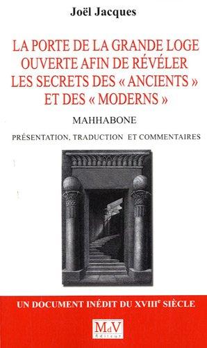 La porte de la Grande Loge ouverte afin de révéler les secrets de la franc-maçonnerie des ancients et des moderns : Mahhabone 1777