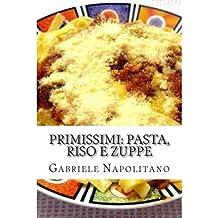 { PRIMISSIMI, PASTA, RISO E ZUPPE: LE RICETTE DI UNA MAMMA ITALIANA (ITALIAN) } By Napolitano, Gabriele ( Author ) [ Dec - 2012 ] [ Paperback ]