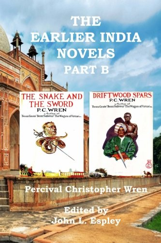 The Earlier India Novels Part B: The Snake and the Sword & Driftwood Spars (The Collected Novels of P. C. Wren)
