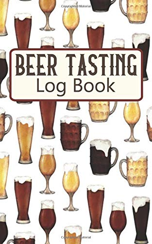 Beer Tasting Log Book: Beer Tasking Journal for Tasting Reviewing and Taking Notes  Beer Glasses Collage  White (BR 5