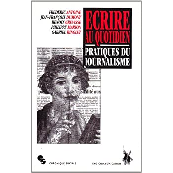 Ecrire au quotidien : Pratiques du journalisme