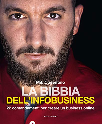 La bibbia dell'infobusiness. 22 comandamenti per creare un business online