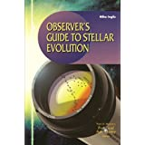 """Observer's Guide to Stellar Evolution: """"The Birth, Life And Death Of Stars"""" (The Patrick Moore Practical Astronomy Series)"""