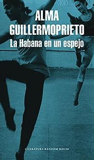 La Habana en un espejo par Alma Guillermoprieto