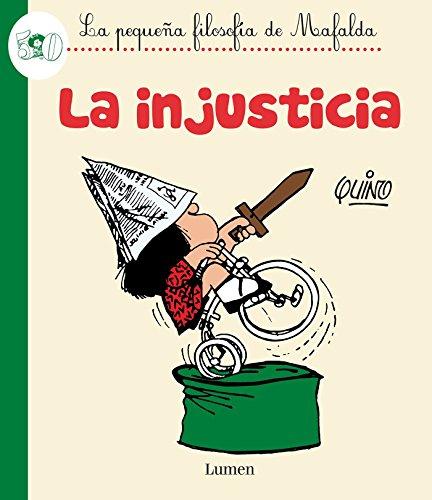 La Injusticia / Injustice (La Pequena Filosofia De Mafalda) por Quino