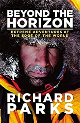 Beyond the Horizon: Extreme Adventures at the Edge of the World: Written by Richard Parks, 2014 Edition, Publisher: Sphere [Paperback]